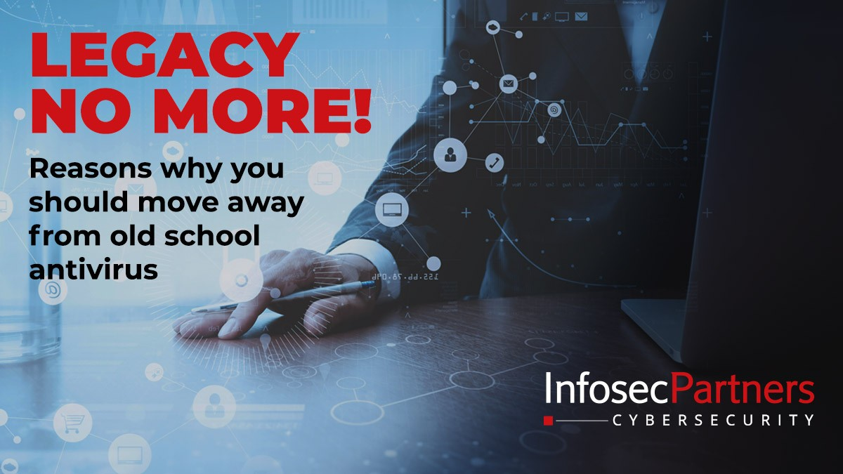 legacyno more! Reasons why youshould move away from old schoolantivirus